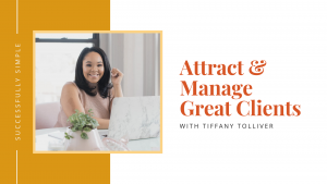Attract and Manage Great Clients with Tiffany Tolliver