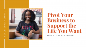 Pivot your business to support the life you want
