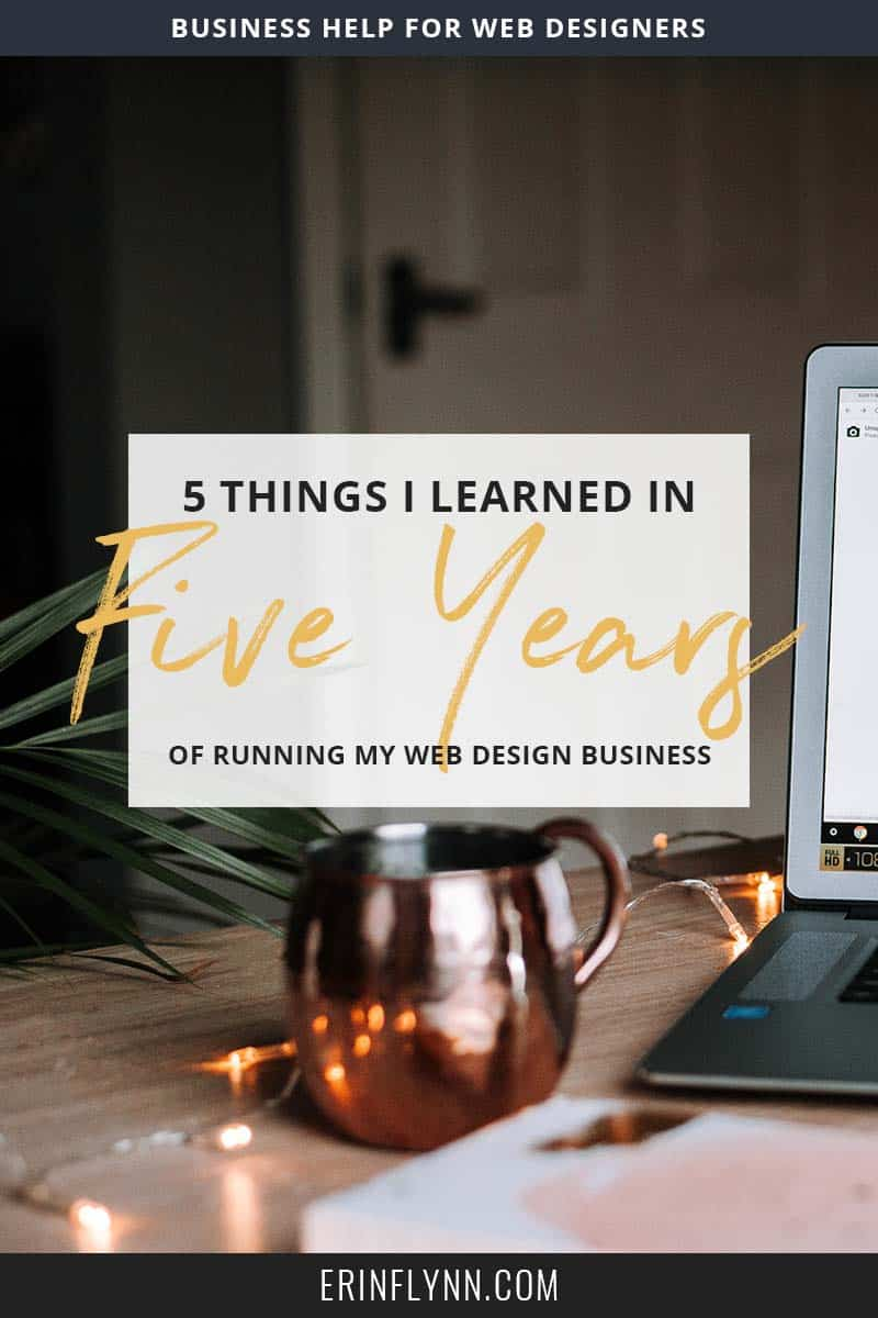 Learn the top 5 things I've learned after running my own successful web design business for the past 5 years!