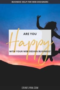 Are you happy with your web design business? Learn how to create a business you love!