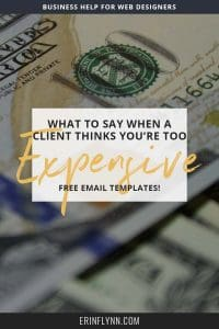 Learn how to respond when a client says you're too expensive! Click through to read the post and get the email templates now!