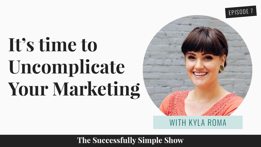 Kyla Roma is a marketing genius, and she believes it's time to uncomplicate your marketing!