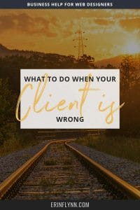 What to do when your client is wrong - I mean, epic-failure-on-the-horizon wrong. Those are the times when you have to convince them they're wrong, because otherwise, their project will not succeed. Those are the times when you have to figure out what to say and how to say it in a way that won't end your working relationship. Click through to learn how now!